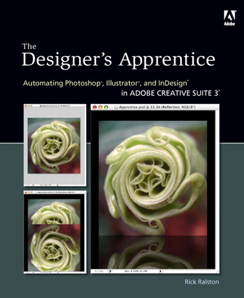 Designer's Apprentice: Automating Photoshop, Illustrator, and InDesign in Adobe Creative Suite 3, The