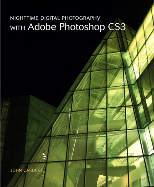 Nighttime Digital Photography with Adobe Photoshop CS3