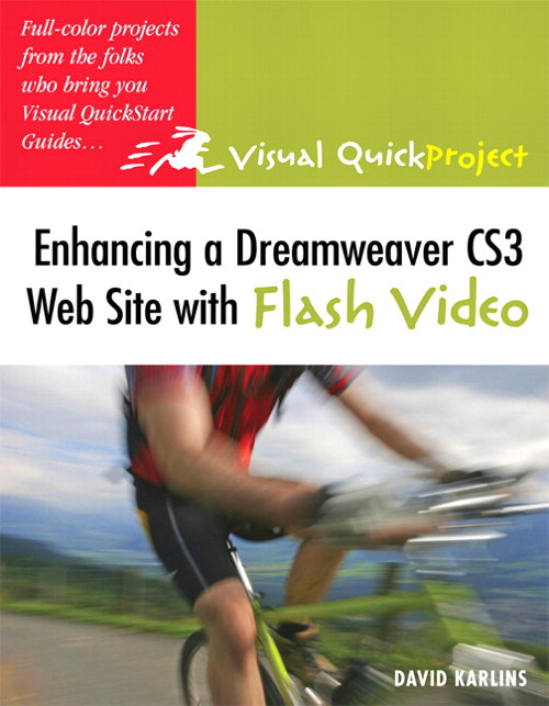 Enhancing a Dreamweaver CS3 Web Site with Flash Video: Visual QuickProject Guide