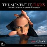 Moment It Clicks, The: Photography secrets from one of the world's top shooters