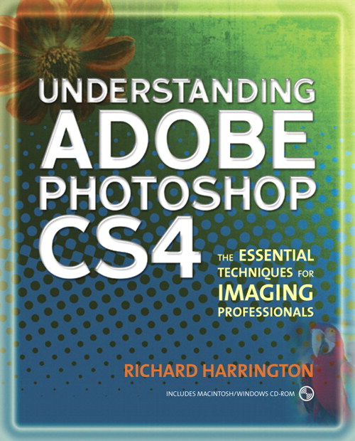 Understanding Adobe Photoshop CS4: The Essential Techniques for Imaging Professionals, 2nd Edition