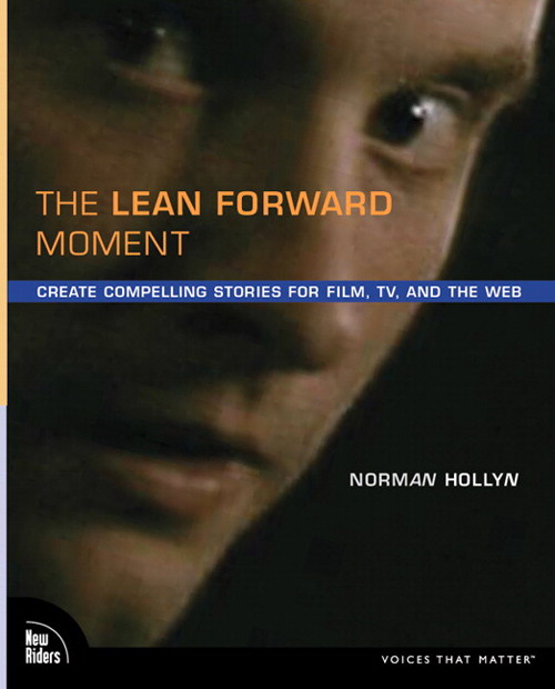 Lean Forward Moment, The: Create Compelling Stories for Film, TV, and the Web