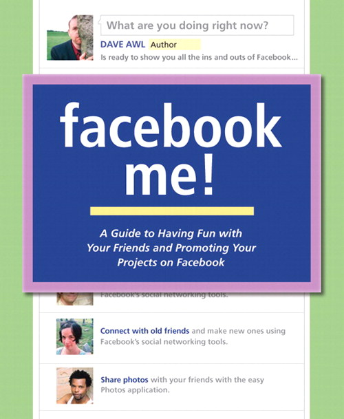 Facebook Me! A Guide to Having Fun with Your Friends and Promoting Your Projects on Facebook