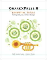 QuarkXPress 8: Essential Skills for Page Layout and Web Design