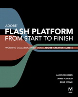 Adobe Flash Platform from Start to Finish: Working Collaboratively Using Adobe Creative Suite 5