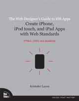 Web Designer's Guide to iOS Apps, The: Create iPhone, iPod touch, and iPad apps with Web Standards (HTML5, CSS3, and JavaScript)