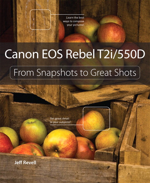 Canon EOS Rebel T2i / 550D: From Snapshots to Great Shots
