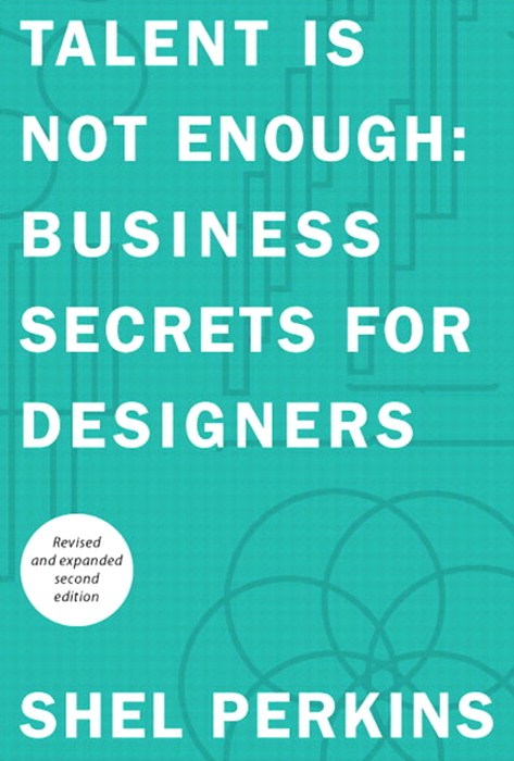 Talent Is Not Enough: Business Secrets For Designers,, 2nd Edition