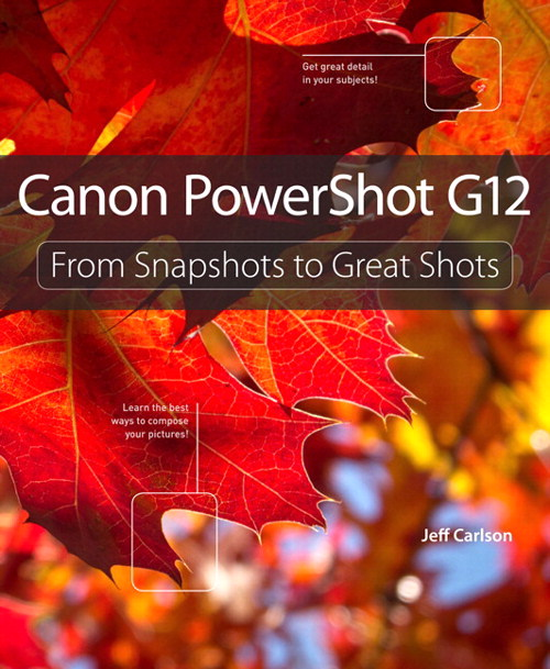 Canon PowerShot G12: From Snapshots to Great Shots
