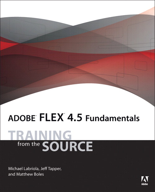 Adobe Flex 4.5 Fundamentals: Training from the Source