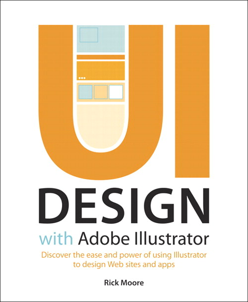 UI Design with Adobe Illustrator: Discover the ease and power of using Illustrator to design Web sites and apps
