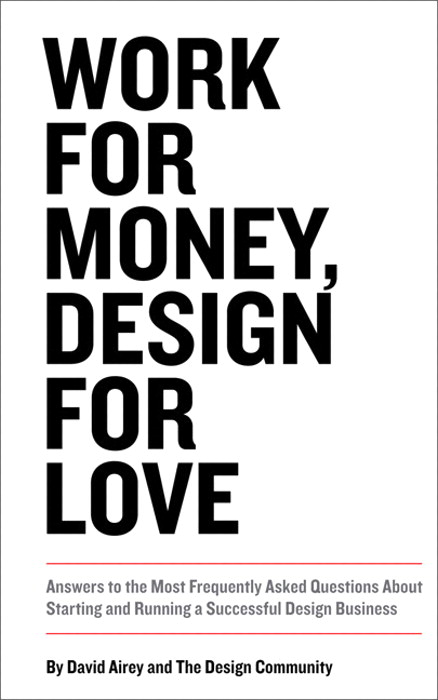 Work for Money, Design for Love: Answers to the Most Frequently Asked Questions About Starting and Running a Successful Design Business