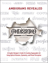Ambigrams Revealed: A Graphic Designer's Guide To Creating Typographic Art Using Optical Illusions, Symmetry, and Visual Perception