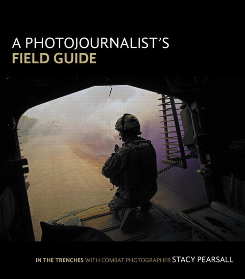 Photojournalist's Field Guide, A: In the trenches with combat photographer Stacy Pearsall