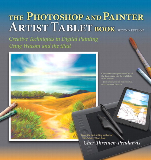 Photoshop and Painter Artist Tablet Book, The: Creative Techniques in Digital Painting Using Wacom and the iPad, 2nd Edition