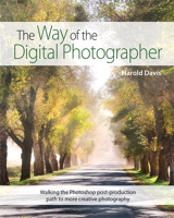 Way of the Digital Photographer, The: Walking the Photoshop post-production path to more creative photography