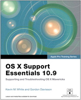 OS X Support Essentials 10.9: Supporting and Troubleshooting OS X Mavericks