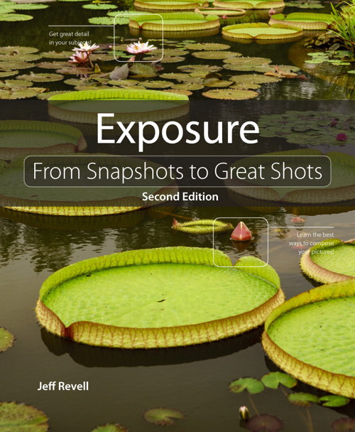 Exposure: From Snapshots to Great Shots, 2nd Edition