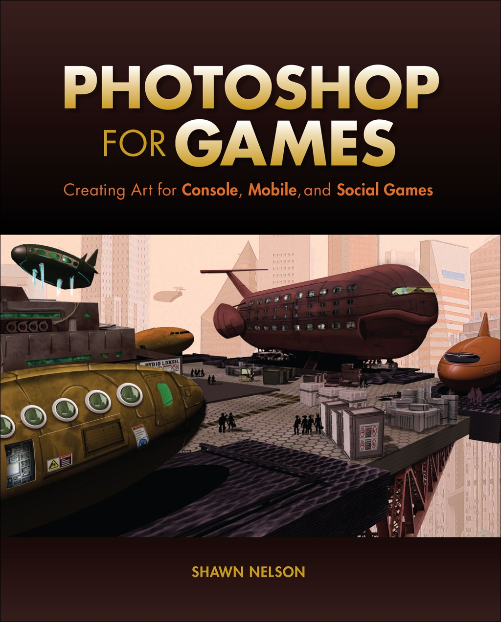Photoshop for Games: Creating Art for Console, Mobile, and Social Games
