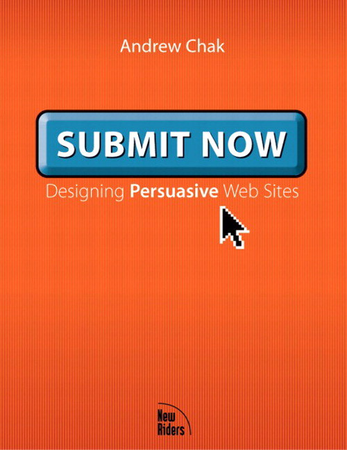 Submit Now: Designing Persuasive Web Sites