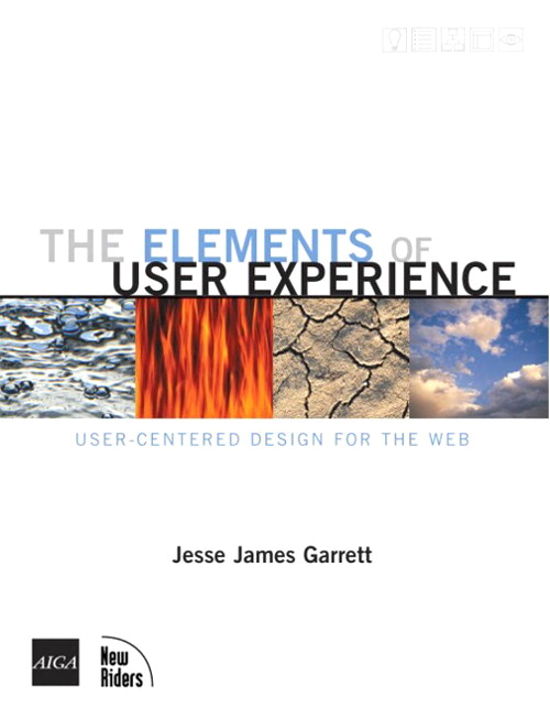 Elements of User Experience, The: User-Centered Design for the Web