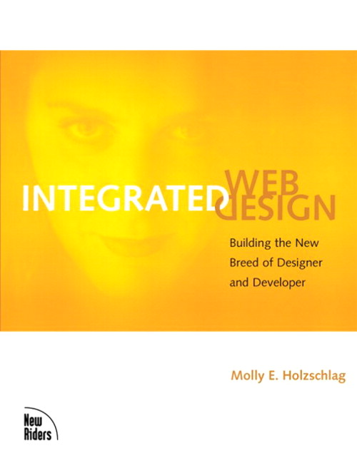 Integrated Web Design: Building the New Breed of Designer & Developer
