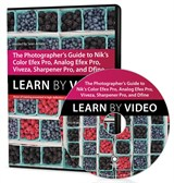 The Photographer's Guide to Color Efex Pro, Analog Efex Pro, Viveza, Sharpener Pro, and Dfine: Learn by Video